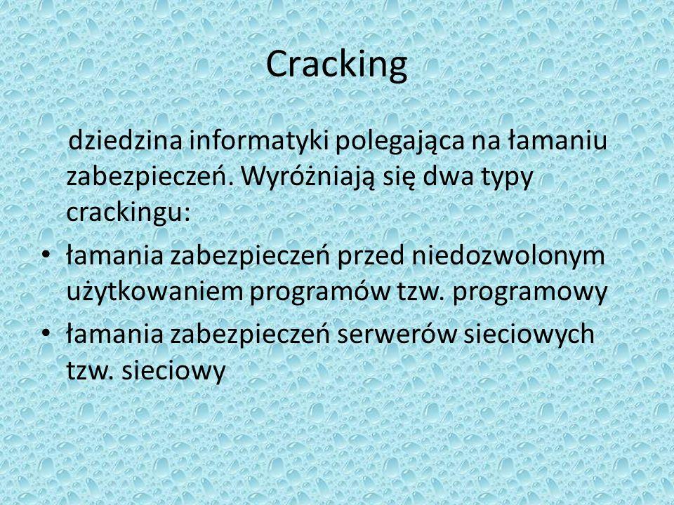 Cracking dziedzina informatyki polegająca na łamaniu zabezpieczeń. Wyróżniają się dwa typy crackingu: