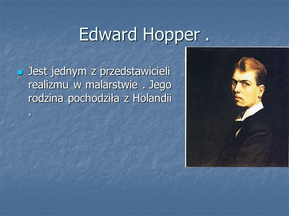 Edward Hopper . Jest jednym z przedstawicieli realizmu w malarstwie .