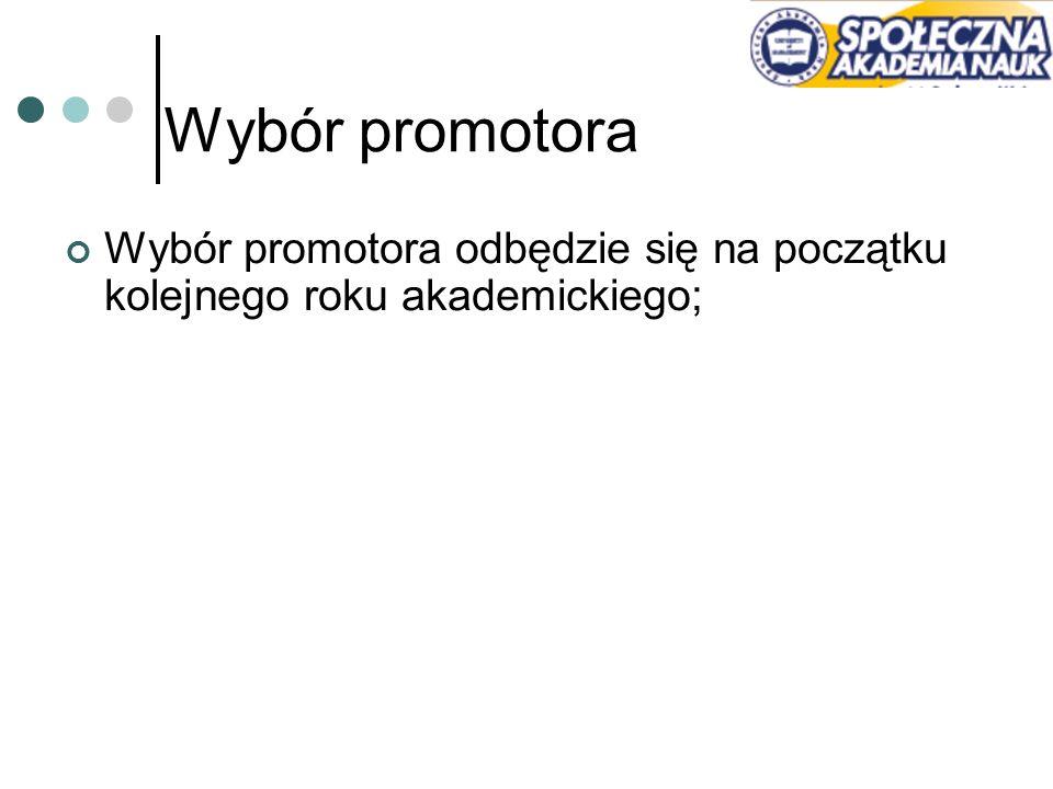 Wybór promotora Wybór promotora odbędzie się na początku kolejnego roku akademickiego;