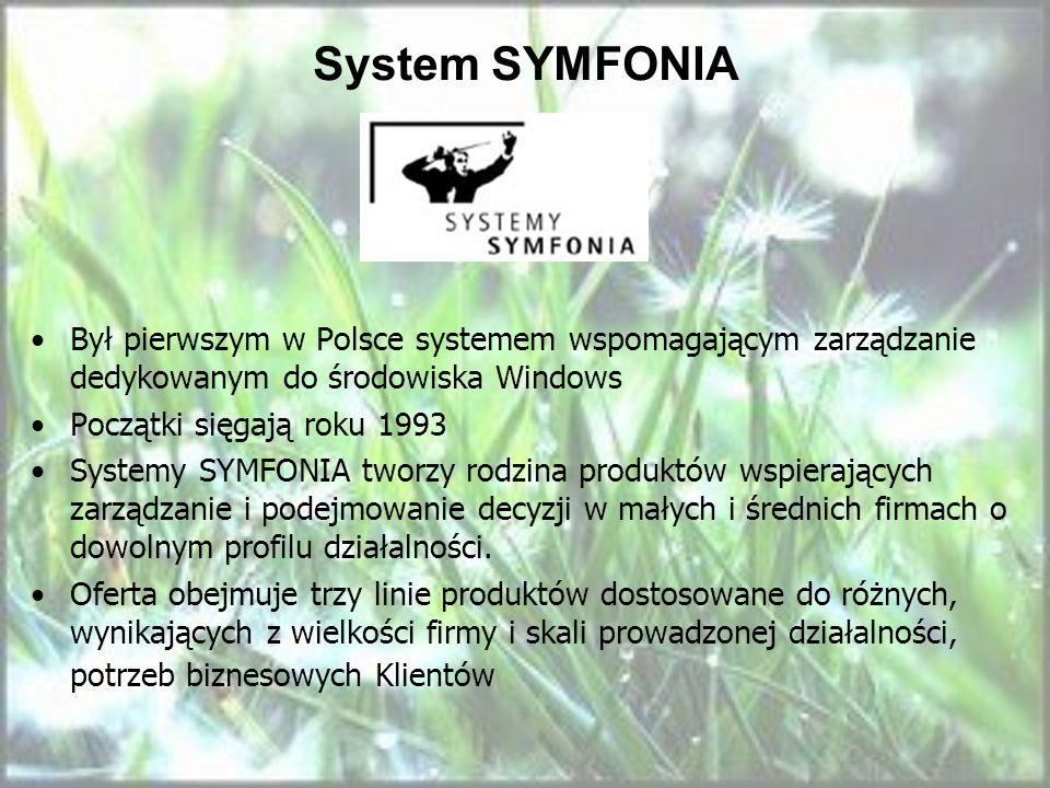 System SYMFONIA Był pierwszym w Polsce systemem wspomagającym zarządzanie dedykowanym do środowiska Windows.