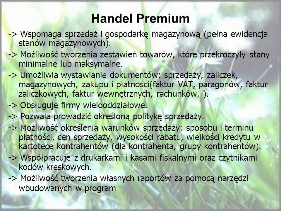 Handel Premium -> Wspomaga sprzedaż i gospodarkę magazynową (pełna ewidencja stanów magazynowych).