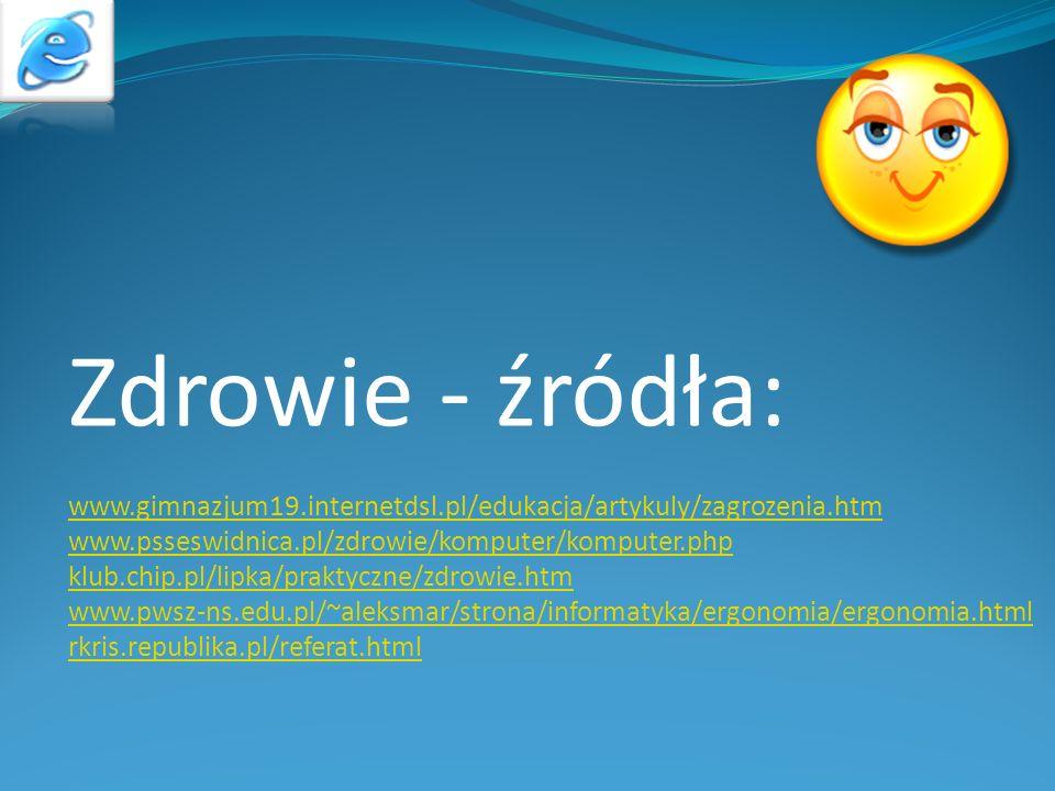 Zdrowie - źródła: www.gimnazjum19.internetdsl.pl/edukacja/artykuly/zagrozenia.htm. www.psseswidnica.pl/zdrowie/komputer/komputer.php.
