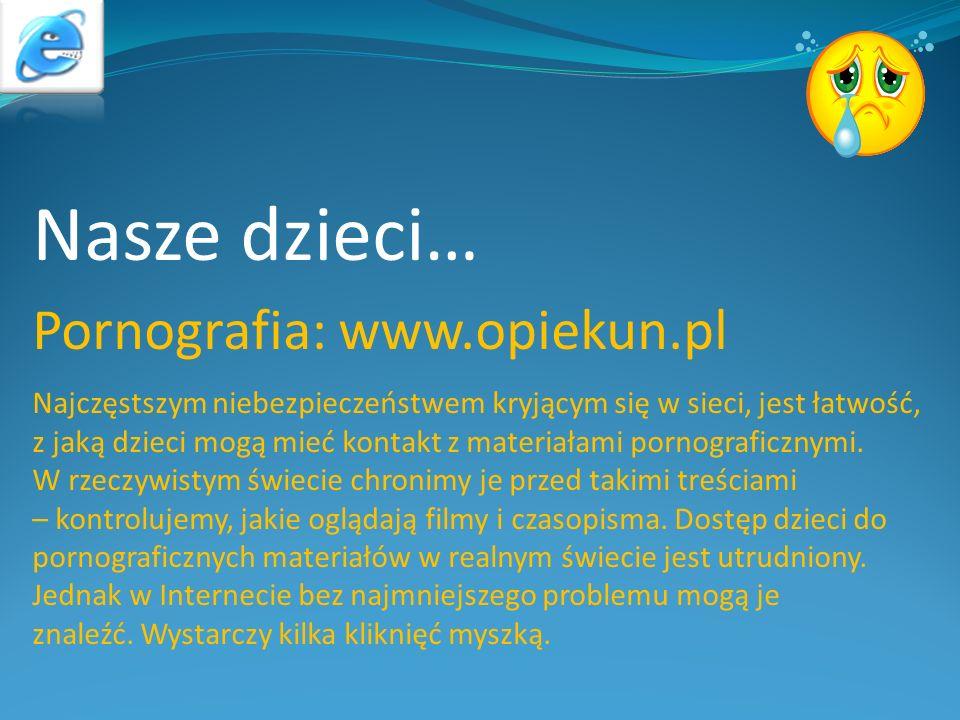 Nasze dzieci… Pornografia: www.opiekun.pl