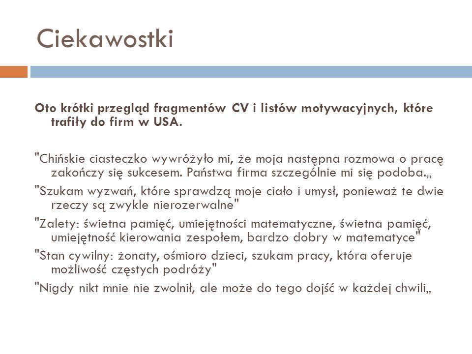 Ciekawostki Oto krótki przegląd fragmentów CV i listów motywacyjnych, które trafiły do firm w USA.