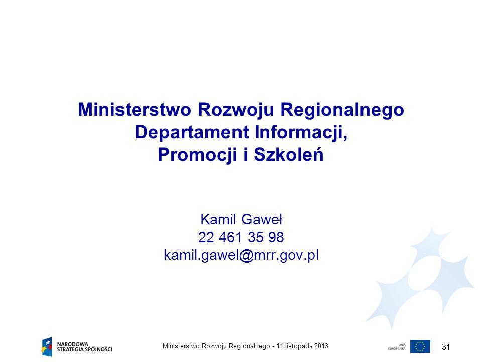 Ministerstwo Rozwoju Regionalnego Departament Informacji, Promocji i Szkoleń Kamil Gaweł 22 461 35 98 kamil.gawel@mrr.gov.pl