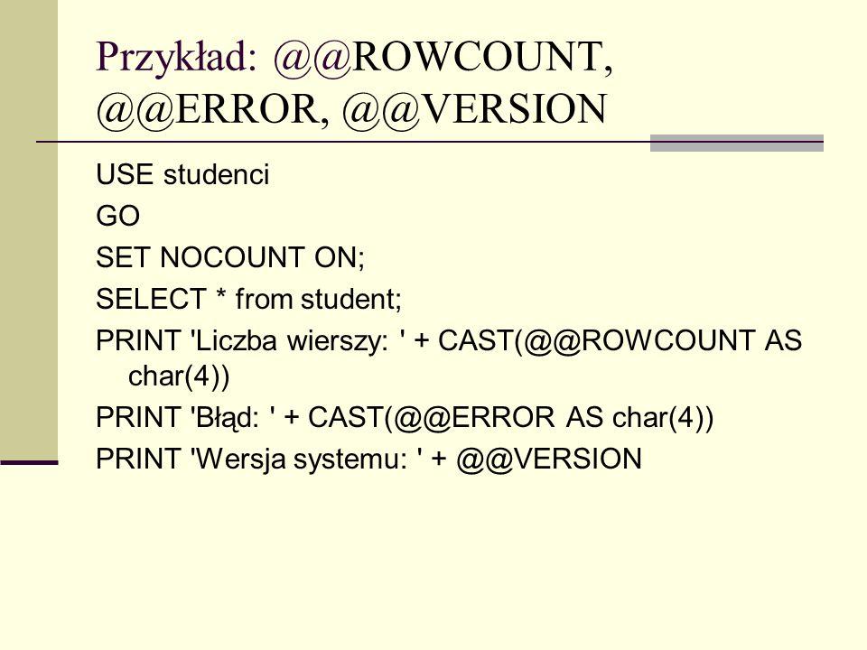 Przykład: @@ROWCOUNT, @@ERROR, @@VERSION