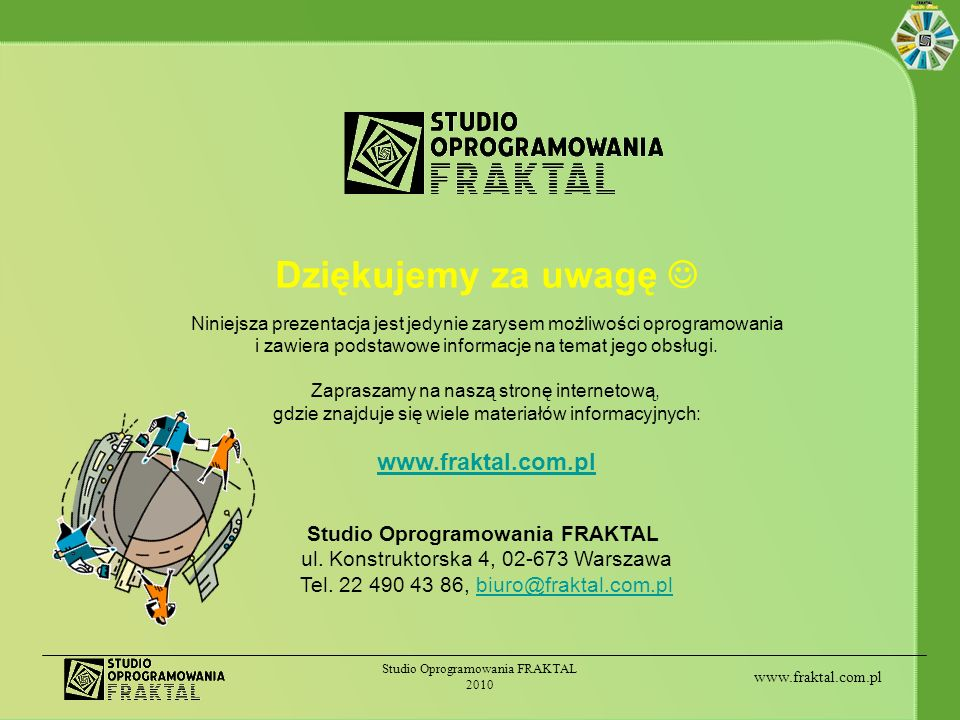 Dziękujemy za uwagę  www.fraktal.com.pl Studio Oprogramowania FRAKTAL