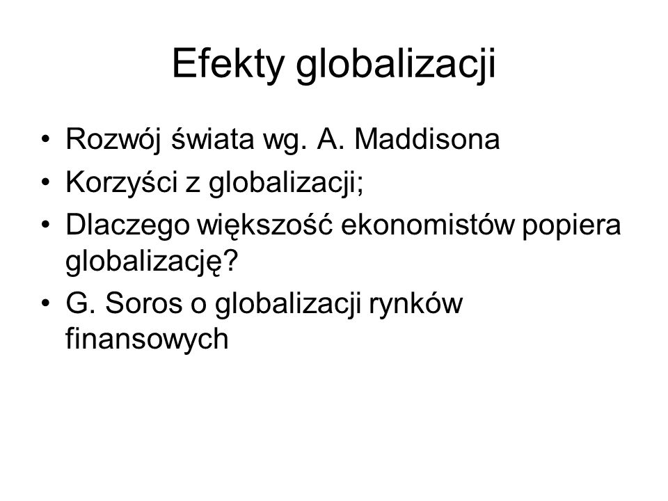 Efekty globalizacji Rozwój świata wg. A. Maddisona