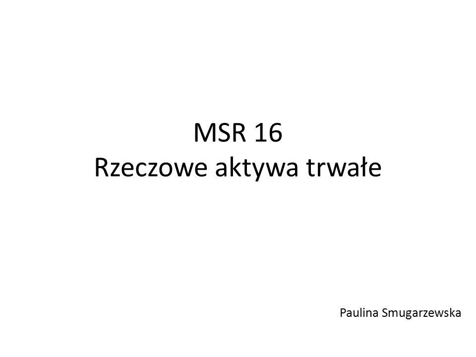 MSR 16 Rzeczowe aktywa trwałe