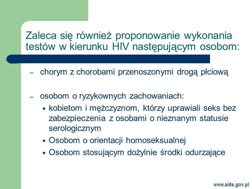 Zaleca się również proponowanie wykonania testów w kierunku HIV następującym osobom: