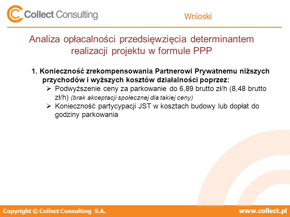 Wnioski Analiza opłacalności przedsięwzięcia determinantem realizacji projektu w formule PPP.