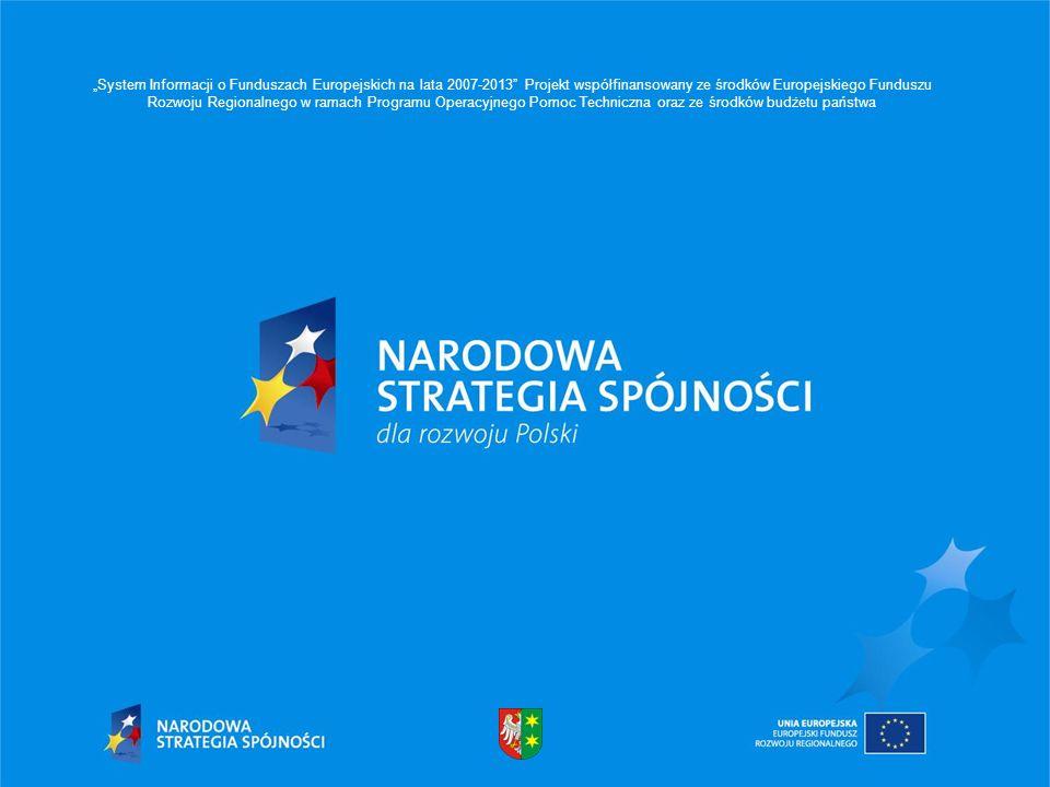 """""""System Informacji o Funduszach Europejskich na lata 2007-2013 Projekt współfinansowany ze środków Europejskiego Funduszu Rozwoju Regionalnego w ramach Programu Operacyjnego Pomoc Techniczna oraz ze środków budżetu państwa"""