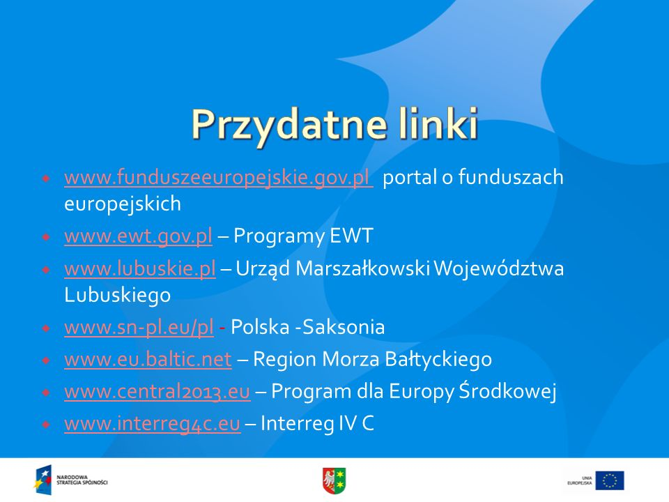 Przydatne linki www.funduszeeuropejskie.gov.pl portal o funduszach europejskich. www.ewt.gov.pl – Programy EWT.