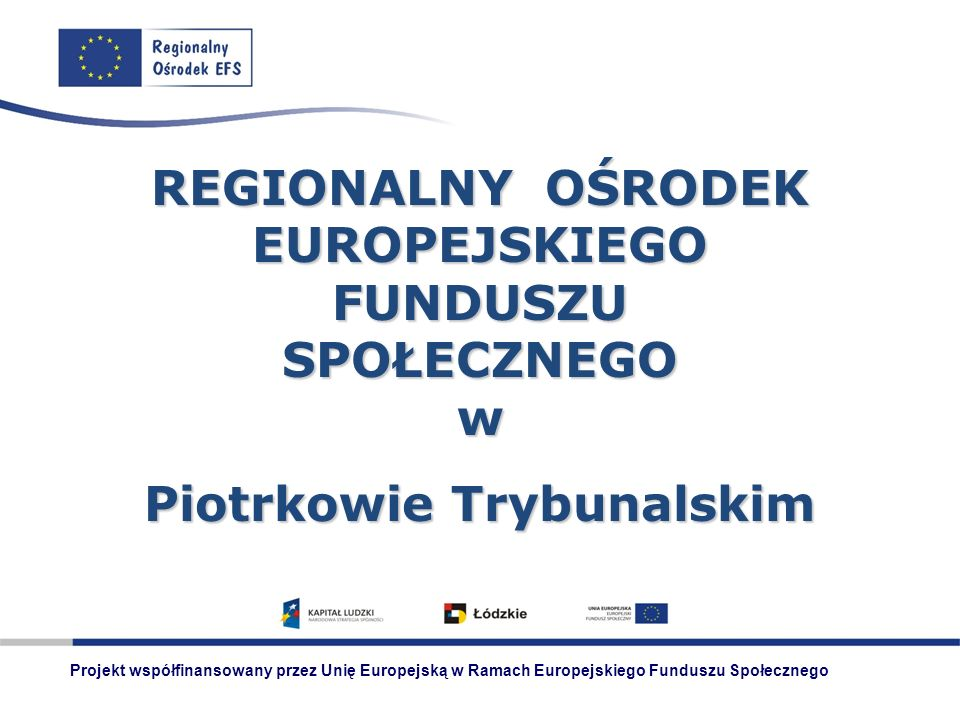 REGIONALNY OŚRODEK EUROPEJSKIEGO FUNDUSZU SPOŁECZNEGO w