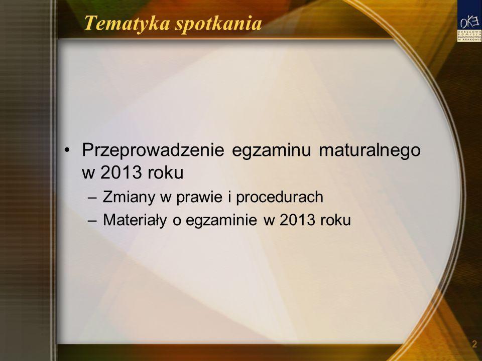 Tematyka spotkania Przeprowadzenie egzaminu maturalnego w 2013 roku