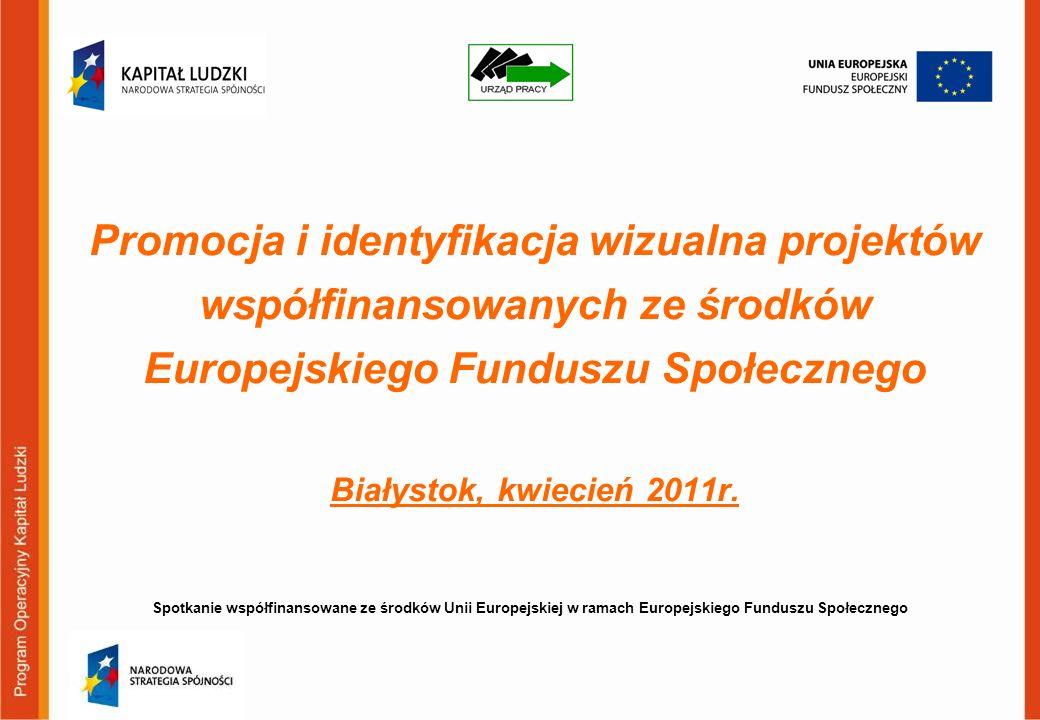Promocja i identyfikacja wizualna projektów współfinansowanych ze środków Europejskiego Funduszu Społecznego Białystok, kwiecień 2011r.
