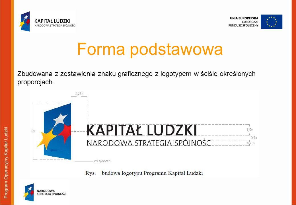 Forma podstawowa Zbudowana z zestawienia znaku graficznego z logotypem w ściśle określonych proporcjach.