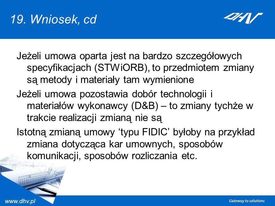 19. Wniosek, cd Jeżeli umowa oparta jest na bardzo szczegółowych specyfikacjach (STWiORB), to przedmiotem zmiany są metody i materiały tam wymienione.