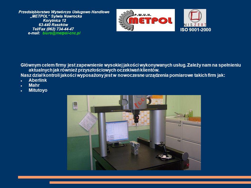 """Przedsiębiorstwo Wytwórczo Usługowo Handlowe """"METPOL Sylwia Nawrocka Korytnica 12 63-440 Raszków Tel/Fax (062) 734-44-47 e-mail: biuro@metpol-cnc.pl"""