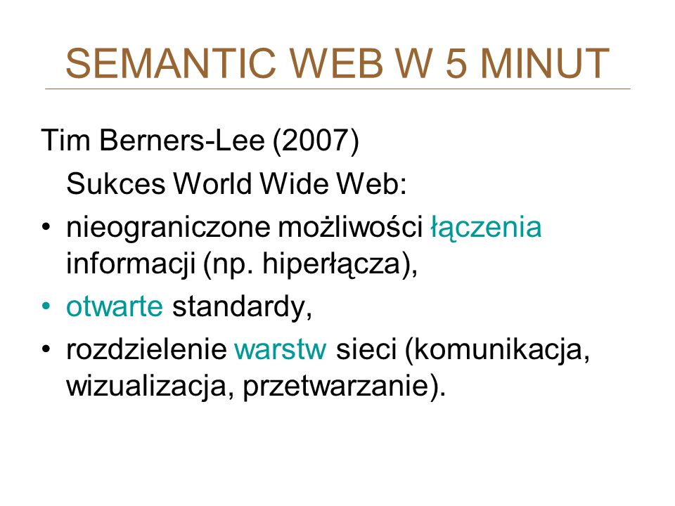 SEMANTIC WEB W 5 MINUT Tim Berners-Lee (2007) Sukces World Wide Web: