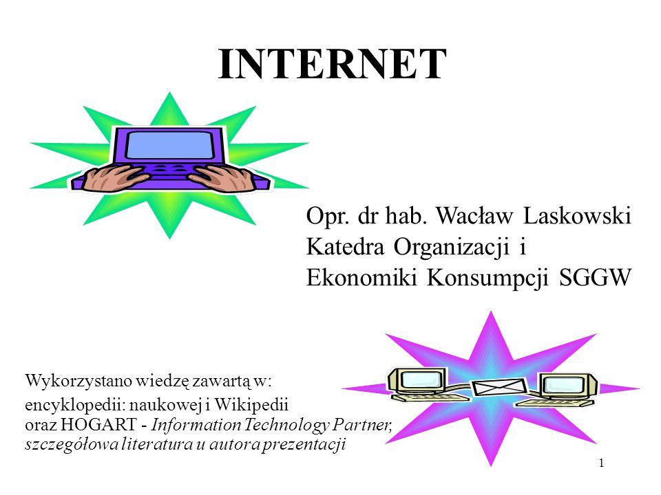 INTERNET Opr. dr hab. Wacław Laskowski Katedra Organizacji i Ekonomiki Konsumpcji SGGW. Wykorzystano wiedzę zawartą w: