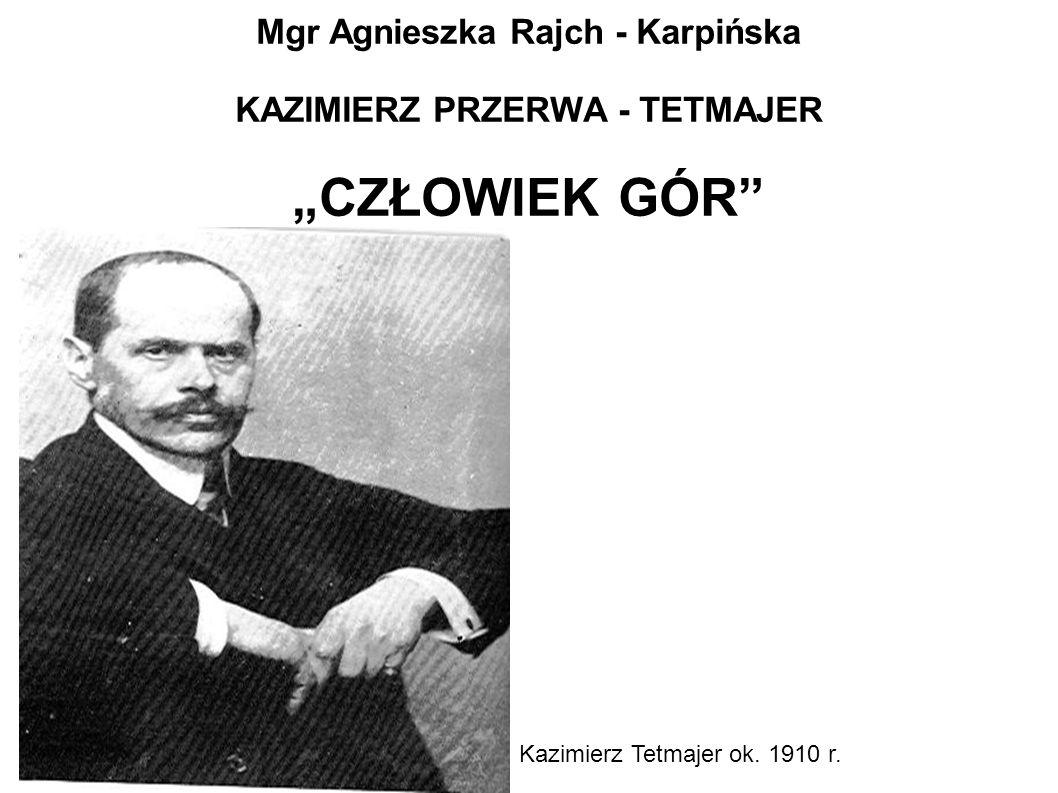 """Mgr Agnieszka Rajch - Karpińska KAZIMIERZ PRZERWA - TETMAJER """"CZŁOWIEK GÓR"""