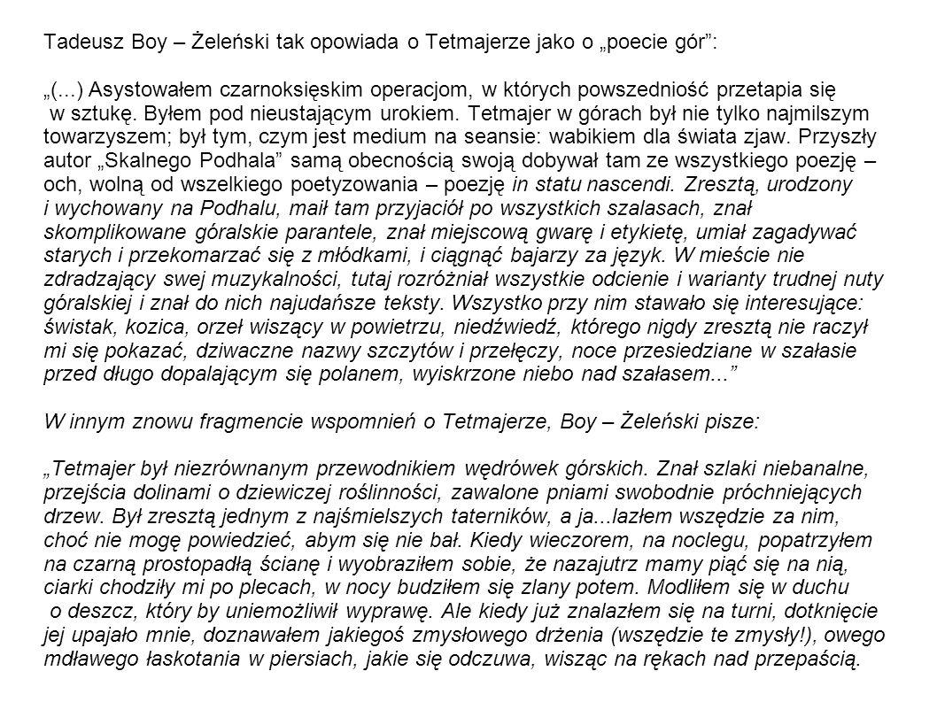 """Tadeusz Boy – Żeleński tak opowiada o Tetmajerze jako o """"poecie gór : """"(...) Asystowałem czarnoksięskim operacjom, w których powszedniość przetapia się w sztukę."""