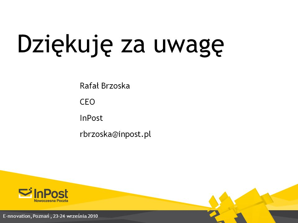 Dziękuję za uwagę Rafał Brzoska CEO InPost rbrzoska@inpost.pl