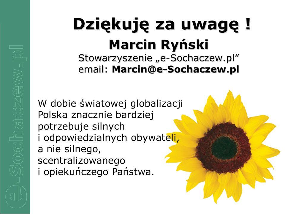 """Dziękuję za uwagę ! Marcin Ryński Stowarzyszenie """"e-Sochaczew.pl email: Marcin@e-Sochaczew.pl."""