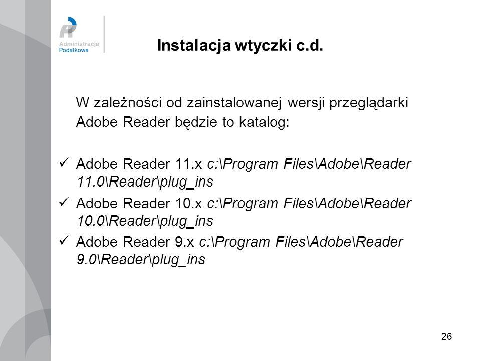 Instalacja wtyczki c.d. W zależności od zainstalowanej wersji przeglądarki Adobe Reader będzie to katalog: