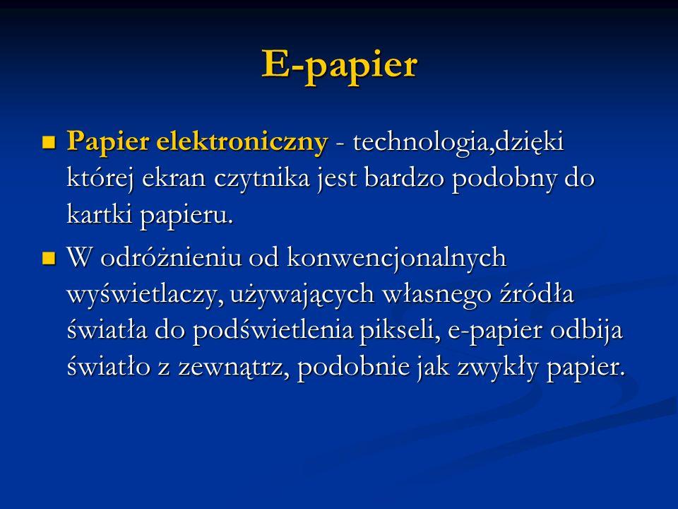 E-papier Papier elektroniczny - technologia,dzięki której ekran czytnika jest bardzo podobny do kartki papieru.
