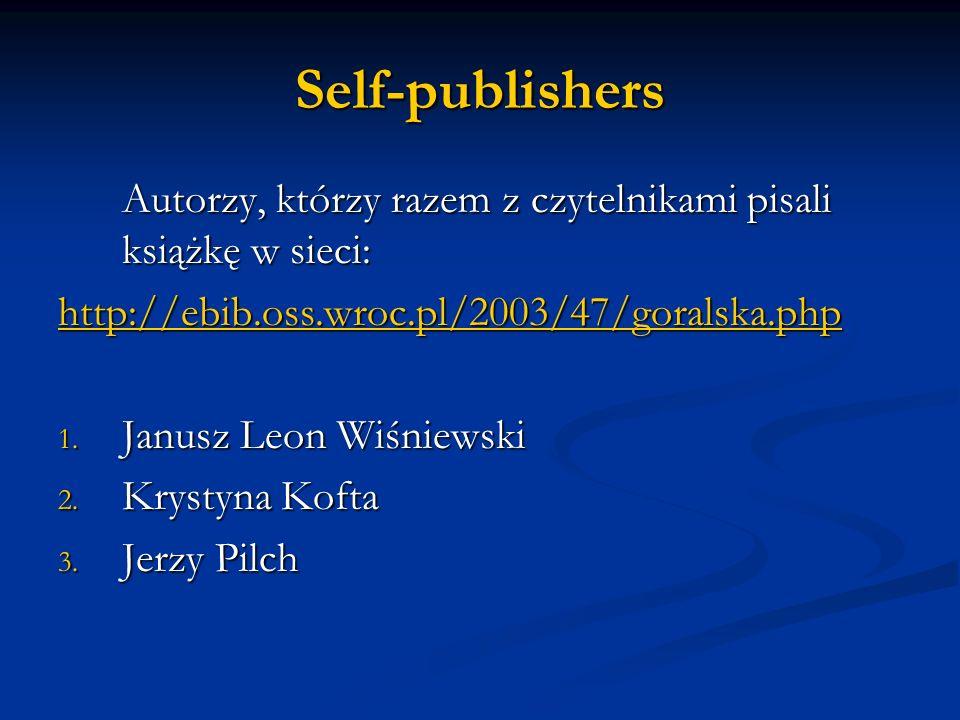 Self-publishers Autorzy, którzy razem z czytelnikami pisali książkę w sieci: http://ebib.oss.wroc.pl/2003/47/goralska.php.