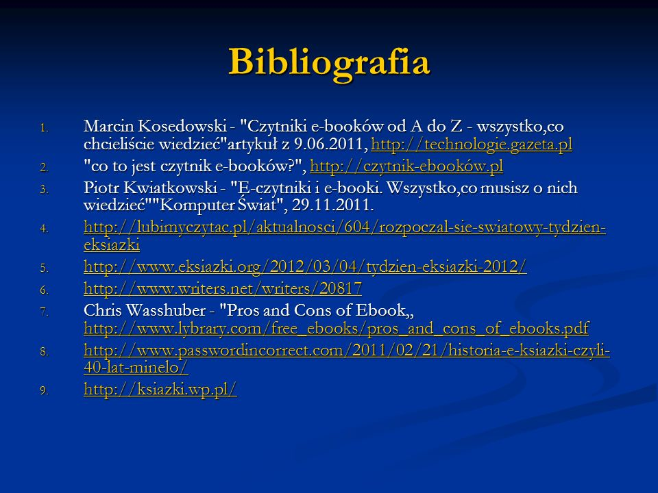 BibliografiaMarcin Kosedowski - Czytniki e-booków od A do Z - wszystko,co chcieliście wiedzieć artykuł z 9.06.2011, http://technologie.gazeta.pl.