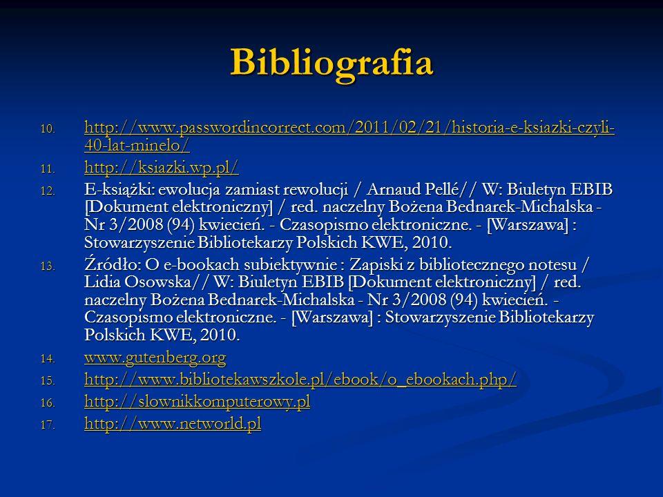 Bibliografiahttp://www.passwordincorrect.com/2011/02/21/historia-e-ksiazki-czyli-40-lat-minelo/ http://ksiazki.wp.pl/