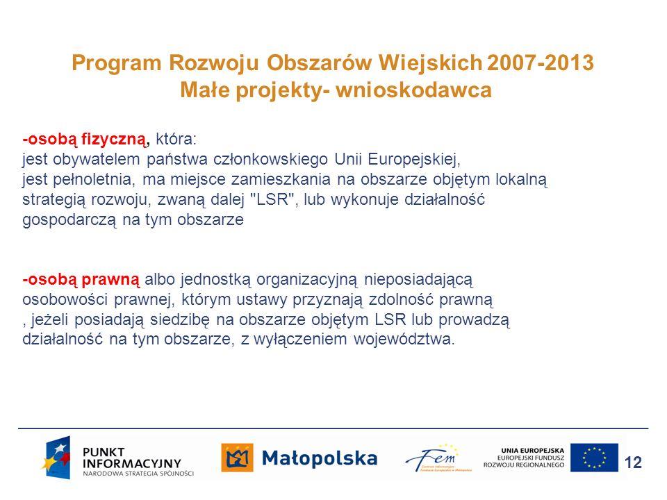 Program Rozwoju Obszarów Wiejskich 2007-2013 Małe projekty- wnioskodawca