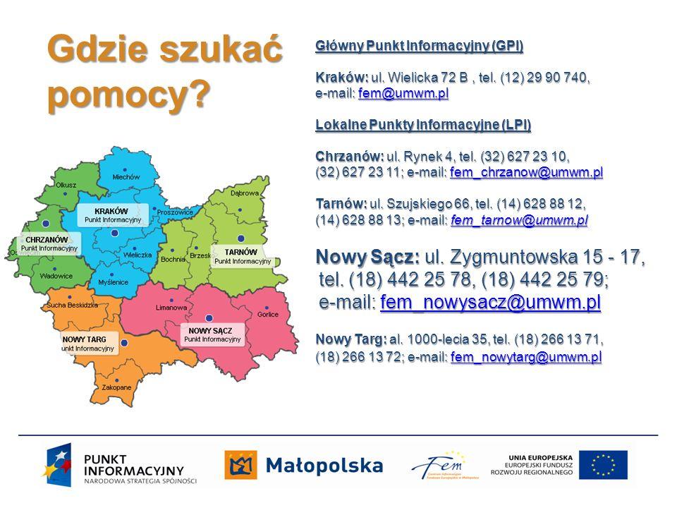 Gdzie szukać pomocy Główny Punkt Informacyjny (GPI) Kraków: ul. Wielicka 72 B , tel. (12) 29 90 740, e-mail: fem@umwm.pl.