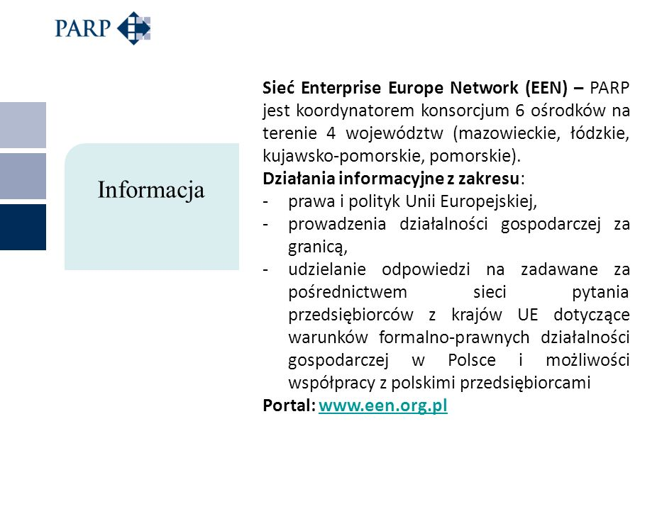 Sieć Enterprise Europe Network (EEN) – PARP jest koordynatorem konsorcjum 6 ośrodków na terenie 4 województw (mazowieckie, łódzkie, kujawsko-pomorskie, pomorskie).