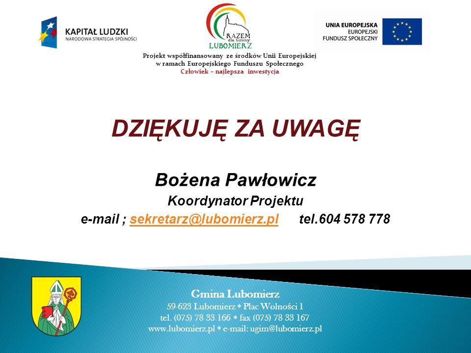 DZIĘKUJĘ ZA UWAGĘ Bożena Pawłowicz Koordynator Projektu
