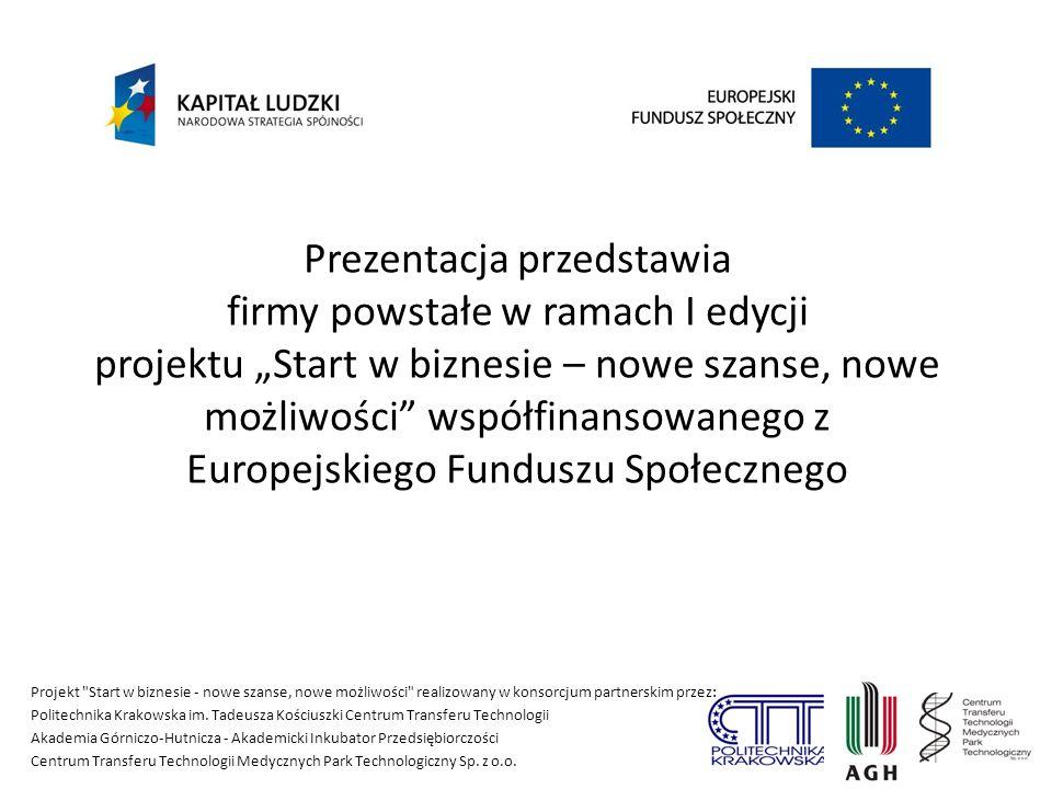 """Prezentacja przedstawia firmy powstałe w ramach I edycji projektu """"Start w biznesie – nowe szanse, nowe możliwości współfinansowanego z Europejskiego Funduszu Społecznego"""