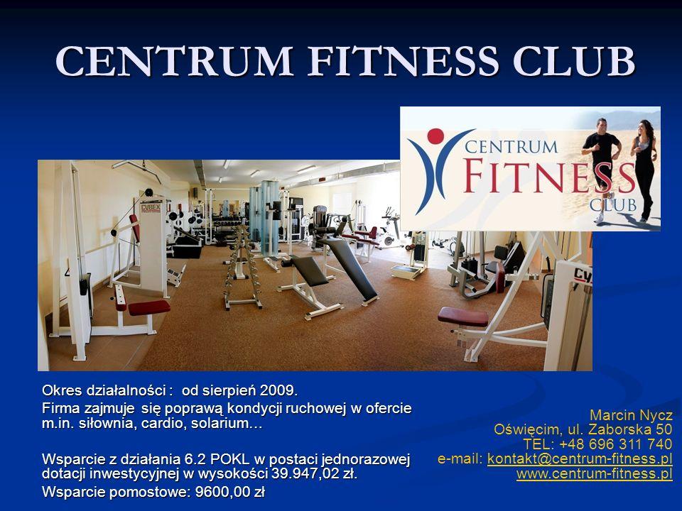 CENTRUM FITNESS CLUB Okres działalności : od sierpień 2009.
