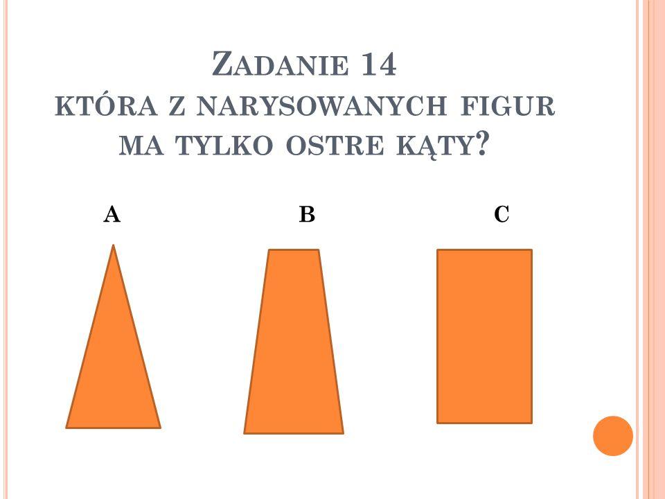 Zadanie 14 która z narysowanych figur ma tylko ostre kąty