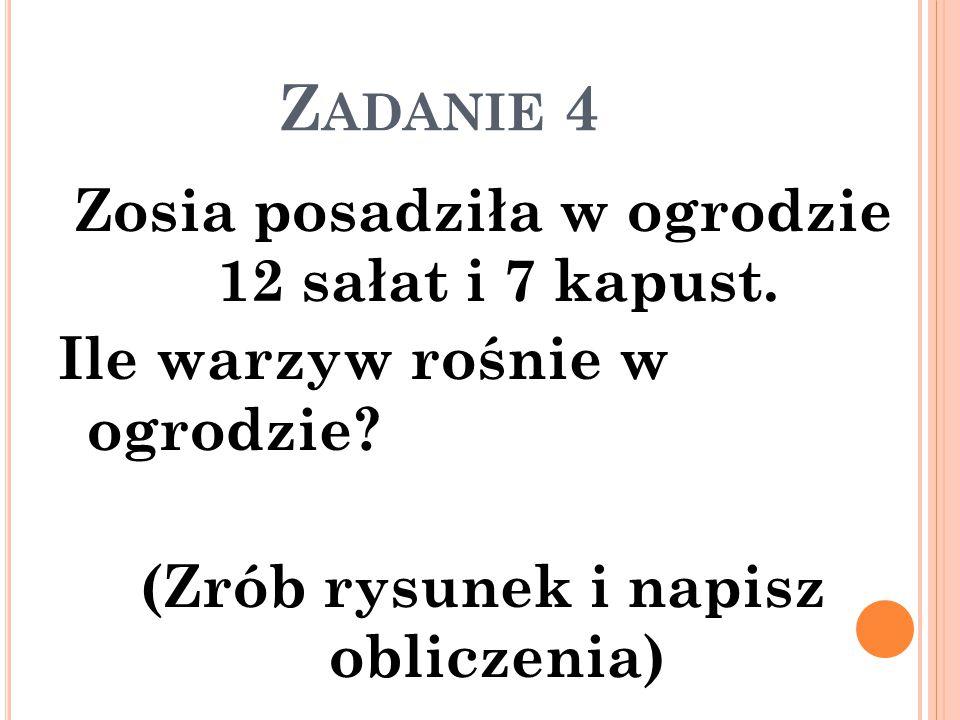 Zadanie 4 Zosia posadziła w ogrodzie 12 sałat i 7 kapust.