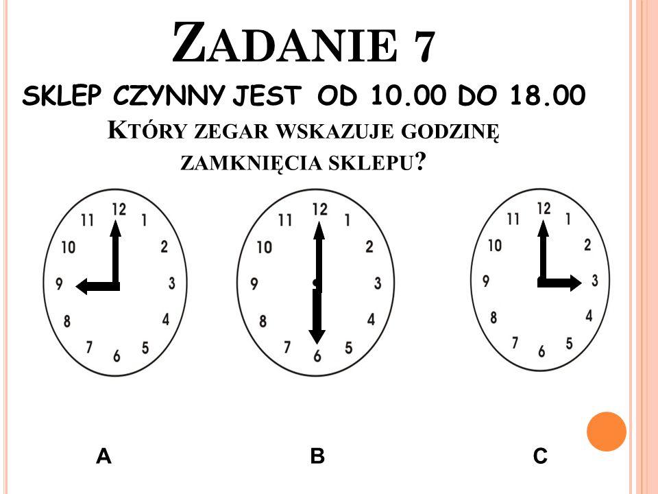Zadanie 7 SKLEP CZYNNY jest OD 10. 00 DO 18