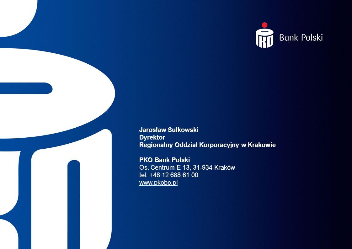 Jarosław Sułkowski Dyrektor Regionalny Oddział Korporacyjny w Krakowie PKO Bank Polski Os.
