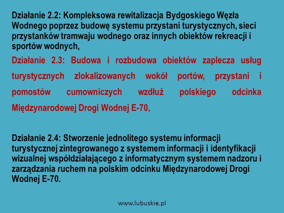 Działanie 2.2: Kompleksowa rewitalizacja Bydgoskiego Węzła Wodnego poprzez budowę systemu przystani turystycznych, sieci przystanków tramwaju wodnego oraz innych obiektów rekreacji i sportów wodnych, Działanie 2.3: Budowa i rozbudowa obiektów zaplecza usług turystycznych zlokalizowanych wokół portów, przystani i pomostów cumowniczych wzdłuż polskiego odcinka Międzynarodowej Drogi Wodnej E-70, Działanie 2.4: Stworzenie jednolitego systemu informacji turystycznej zintegrowanego z systemem informacji i identyfikacji wizualnej współdziałającego z informatycznym systemem nadzoru i zarządzania ruchem na polskim odcinku Międzynarodowej Drogi Wodnej E-70.