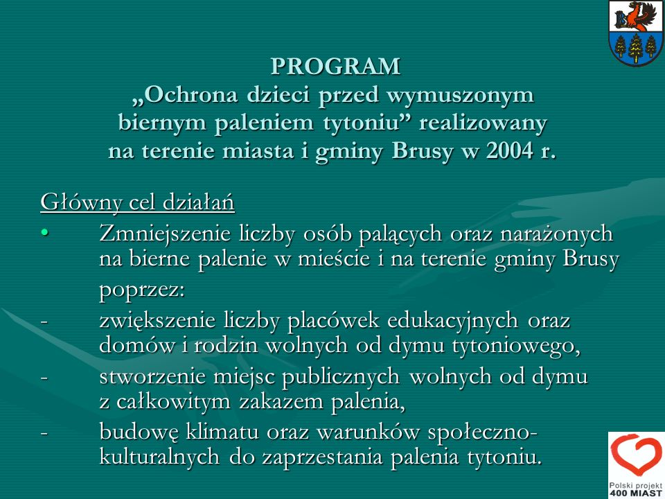 """PROGRAM """"Ochrona dzieci przed wymuszonym biernym paleniem tytoniu realizowany na terenie miasta i gminy Brusy w 2004 r."""