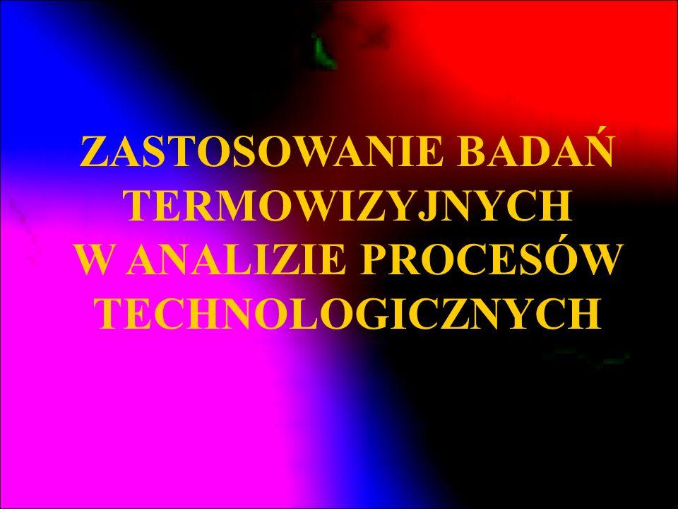 ZASTOSOWANIE BADAŃ TERMOWIZYJNYCH W ANALIZIE PROCESÓW TECHNOLOGICZNYCH