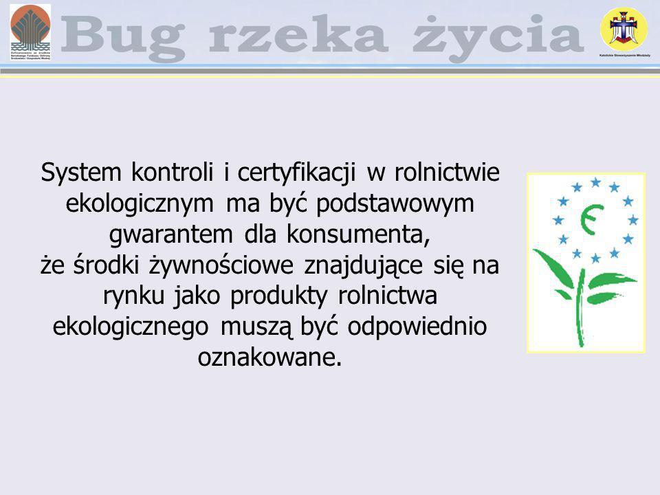 System kontroli i certyfikacji w rolnictwie ekologicznym ma być podstawowym gwarantem dla konsumenta, że środki żywnościowe znajdujące się na rynku jako produkty rolnictwa ekologicznego muszą być odpowiednio oznakowane.