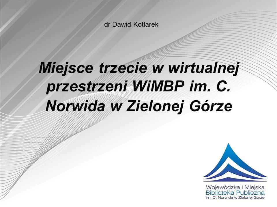 dr Dawid Kotlarek Miejsce trzecie w wirtualnej przestrzeni WiMBP im. C. Norwida w Zielonej Górze