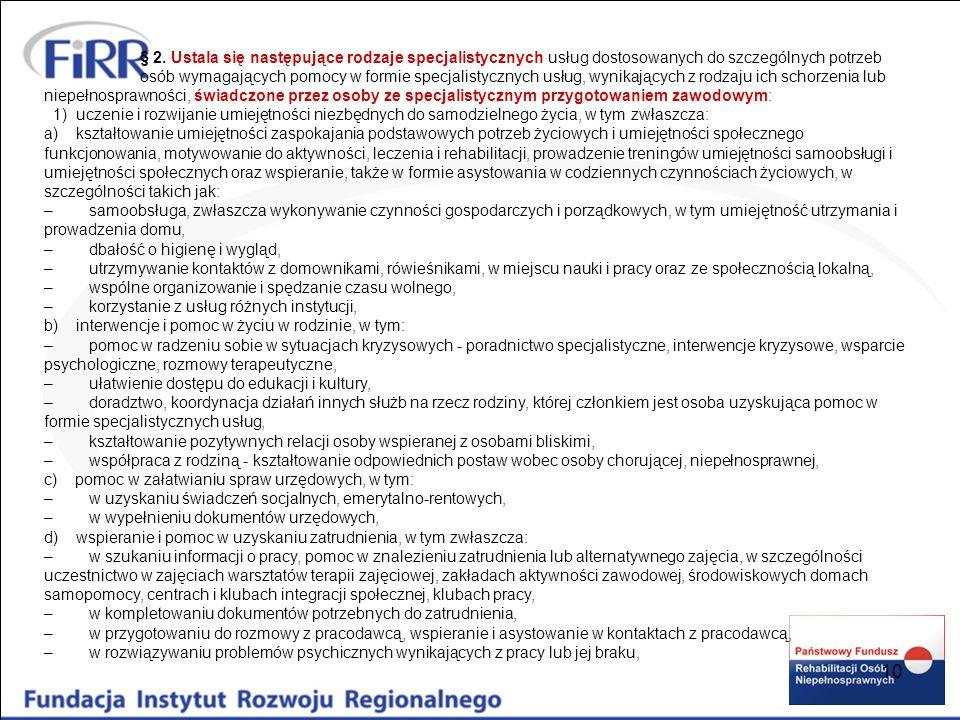 § 2. Ustala się następujące rodzaje specjalistycznych usług dostosowanych do szczególnych potrzeb osób wymagających pomocy w formie specjalistycznych usług, wynikających z rodzaju ich schorzenia lub niepełnosprawności, świadczone przez osoby ze specjalistycznym przygotowaniem zawodowym: